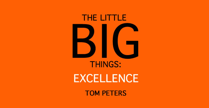Tom Peter's The Little Big Things: Excellence